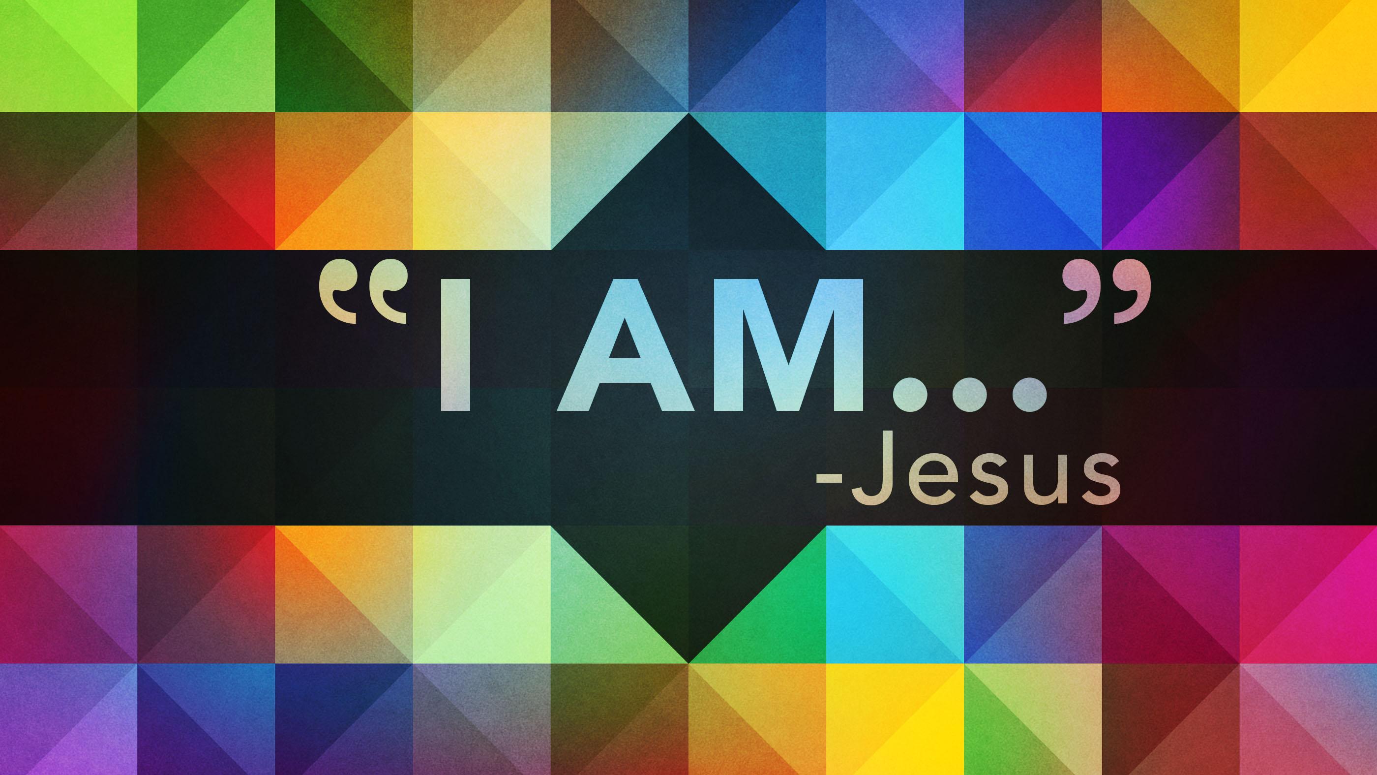 """"""" I AM…"""" – Jesus"""
