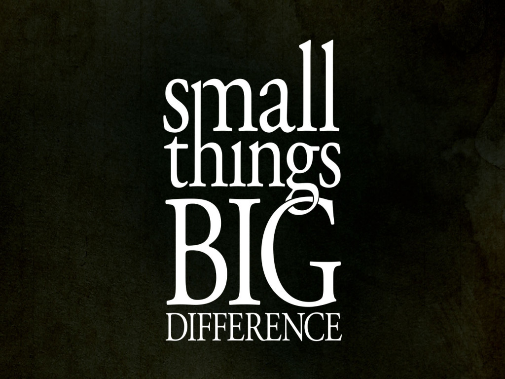 Small Things Big Difference