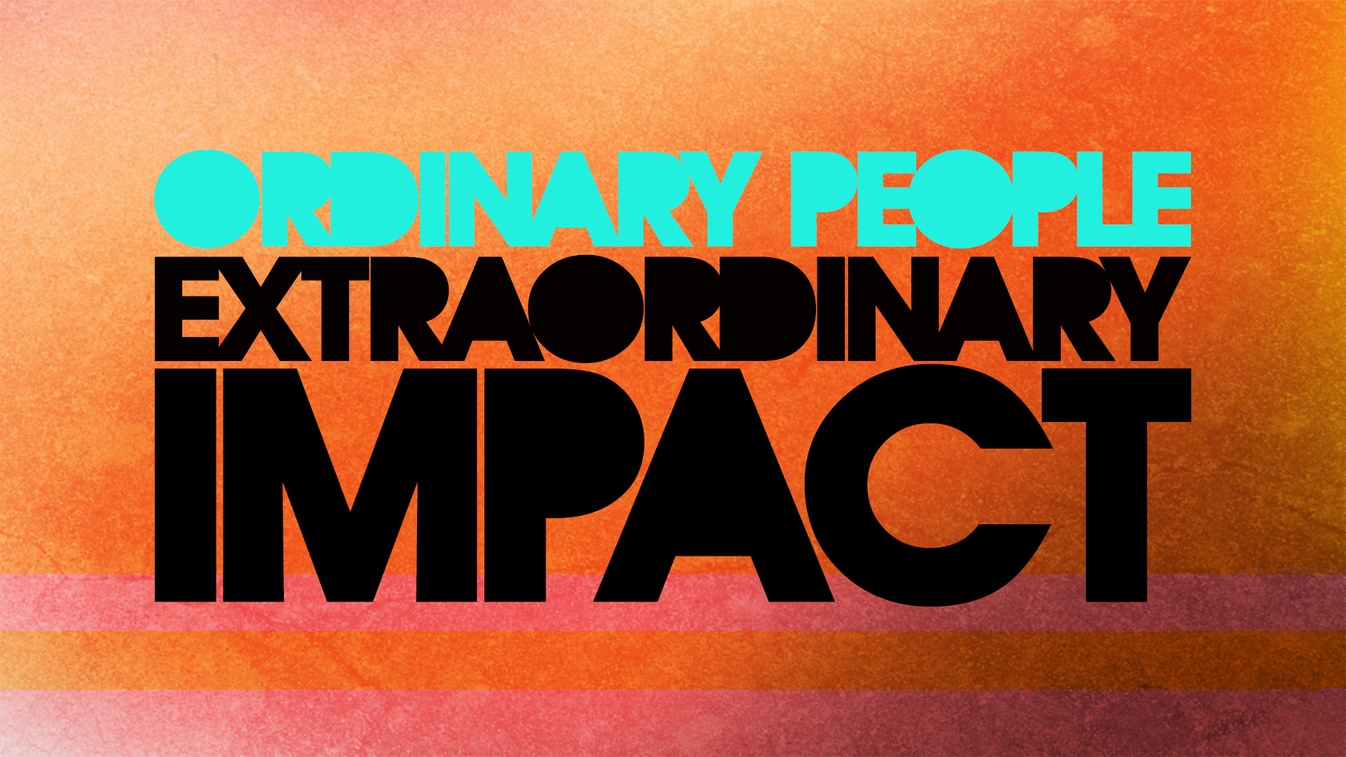 Ordinary People Extraordinary Impact