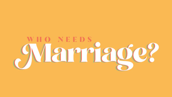 Who Needs Marriage? - Week 1 Image
