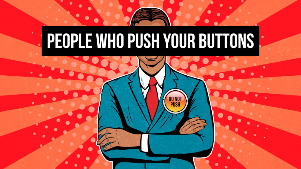 People Who Push Your Buttons