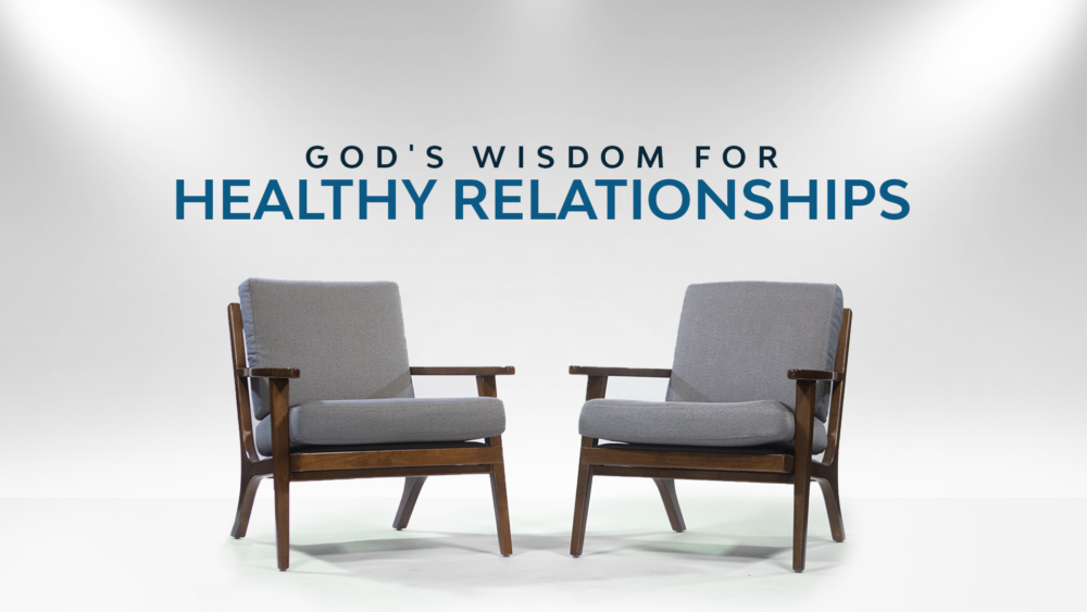 God\'s Wisdom for Healthy Relationships